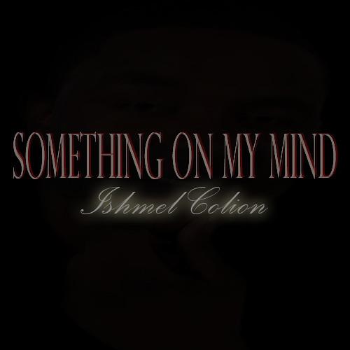 Ishmel Colion- Something On My Mind