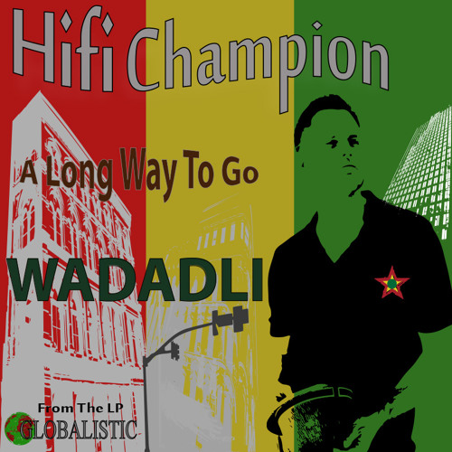 HiFiChampion and Wadadli- A LONG WAY TO GO-FROM GLOBALISTIC