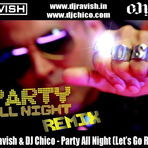DJ Ravish & DJ Chico - Party All Night (Let's Go Mix)