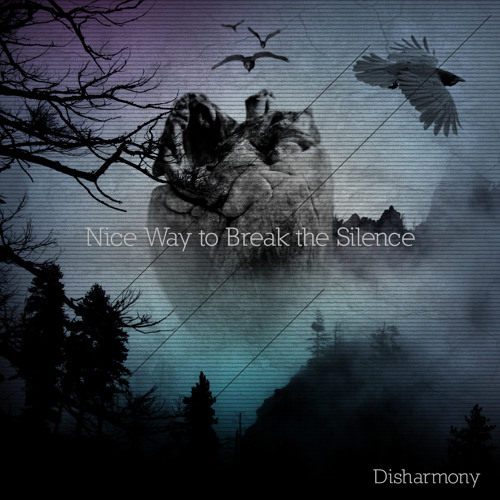 Nice Way To Break The Silence - Disharmony