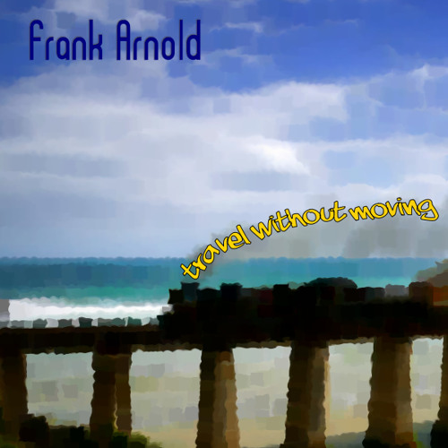 Frank Arnold | Travel without moving (Full EP Version)