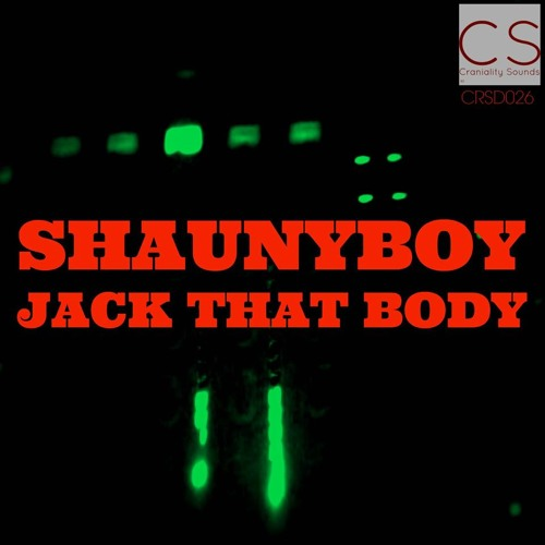 Shaunyboy - Jack That Body (Original Mix) ** Preview ** Out Now On Craniality Sounds