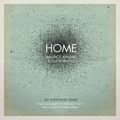 Maurice Aymard & Gui Boratto -Home (Jay Shepheard Remix)