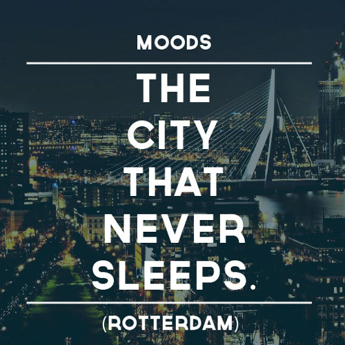 Moods - The City That Never Sleeps (Rotterdam)