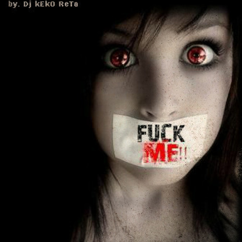 FucK Me!! - Dj KEkO ReTa ( Original Mix )