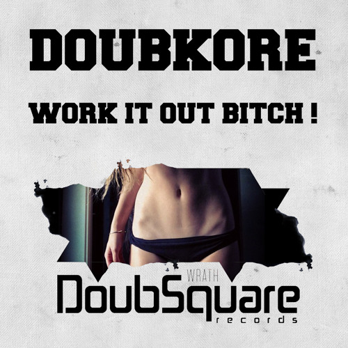 DoubKore - Work It Out B*tch ! (Original Mix) ! [OUT NOW ON BEATPORT]