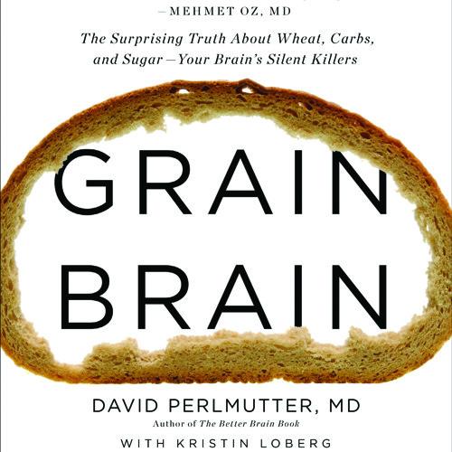 Grain Brain by David Perlmutter, MD, with Kristin Loberg, Read by Peter Ganim