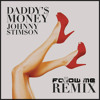 Johnny Stimson - Daddy's Money (Follow Me Remix)
