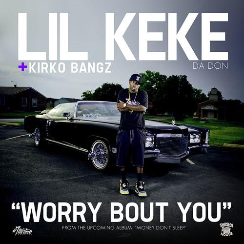 """""""Worry Bout You"""" Lil Keke Ft. Kirko Bangz (Dirty)"""
