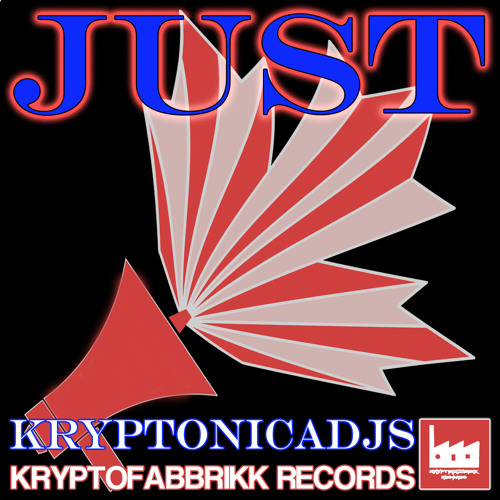 KRYPTONICADJS-JUST (ORIGINAL MIX) KRYPTOFABBRIKK RECORDS
