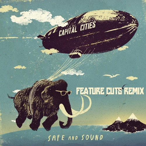 Capital Cities - Safe and Sound (Feature Cuts Remix)