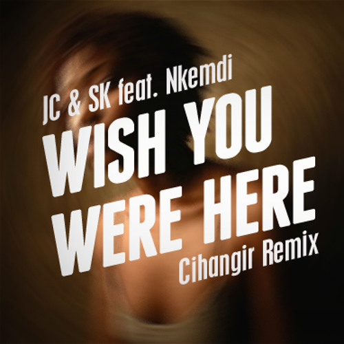 John Creamer & Stephane K ft. Nkemdi - I Wish You Were Here (Cihangir Remix)