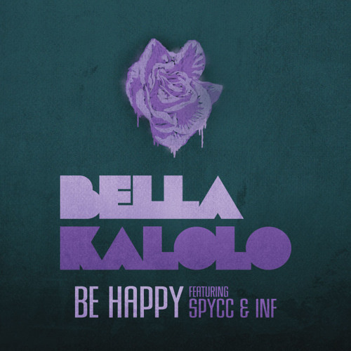 Bella Kalolo - Be Happy Feat. SPYCC & INF