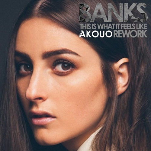 Banks - This Is What It Feels Like (Akouo Rework) -- FREE DOWNLOAD