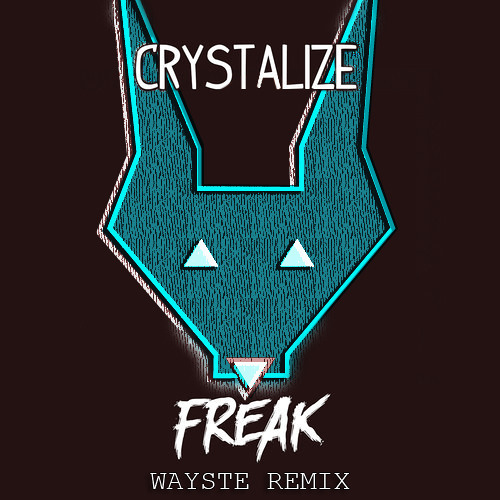 Crystalize - Freak ( Wayste Official Remix )