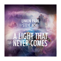 Linkin Park x Steve Aoki - A Light That Never Comes