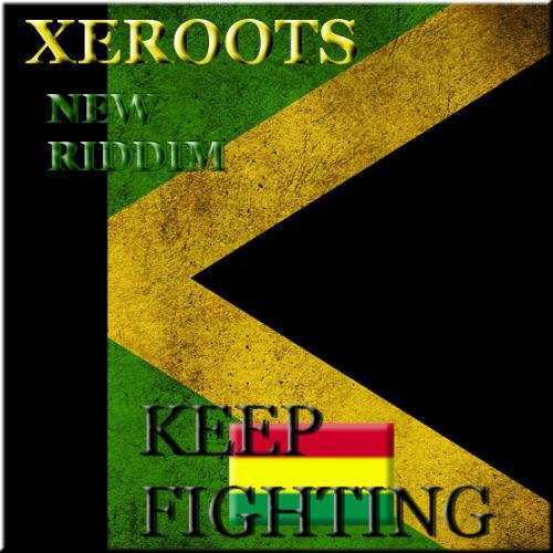 XeRoots - Keep Fighting Riddim