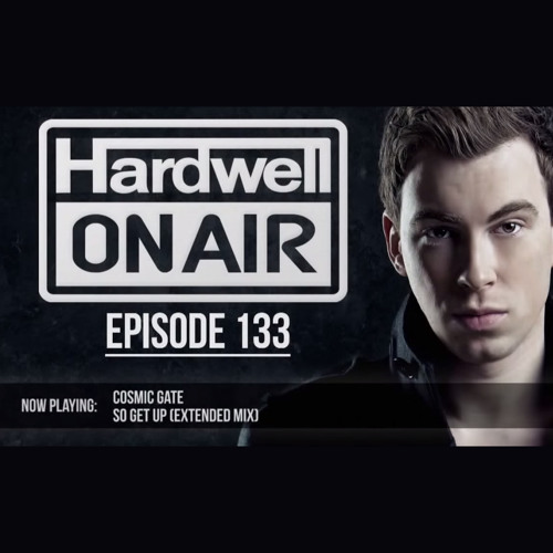 Cosmic Gate - So Get Up (Hardwell On Air #133 Episode)