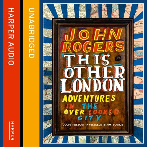 This Other London, by John Rogers, foreword read by Russell Brand