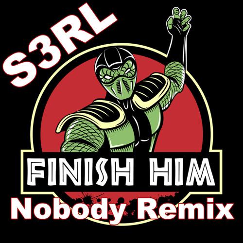 S3RL - Finish Him (Nobody Remix)(FREE DOWNLOAD)