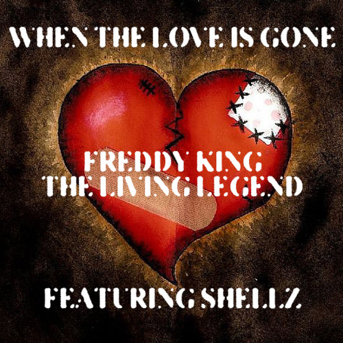 When The Love Is Gone by Freddy King The Living Legend feat. Shellz