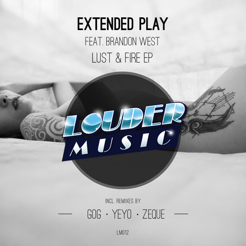 Extended Play - Lust & Fire Feat . Brandon West (Original Mix) Snippet