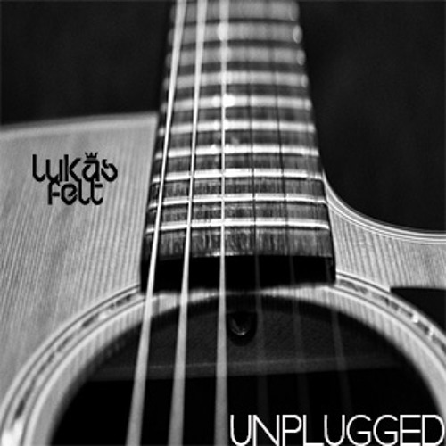 Lukas Felt - UNPLUGGED ( Chill House )