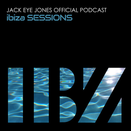 Ibiza Sessions 003 Jack Eye Jones (Official Podcast)