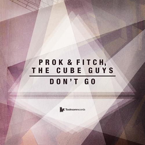 Prok & Fitch, The Cube Guys- Dont Go-Original Mix
