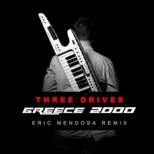 Three Drives - Greece 2000 (Eric Mendosa Remix)