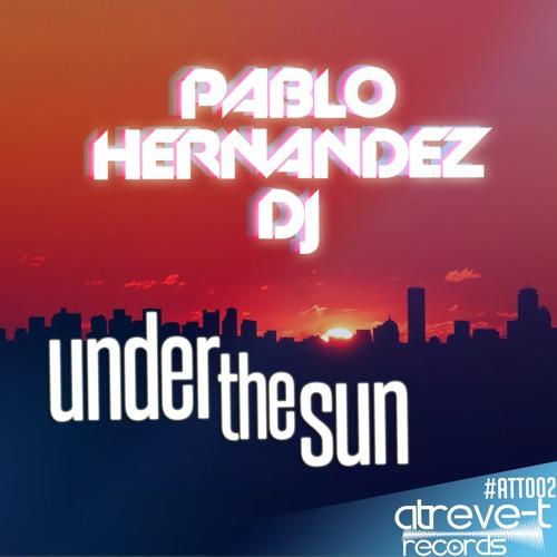 ATT002 : Pablo Hernandez DJ - Under The Sun (Original Mix)