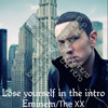 Eminem & The Xx - Lose Yourself In The Intro