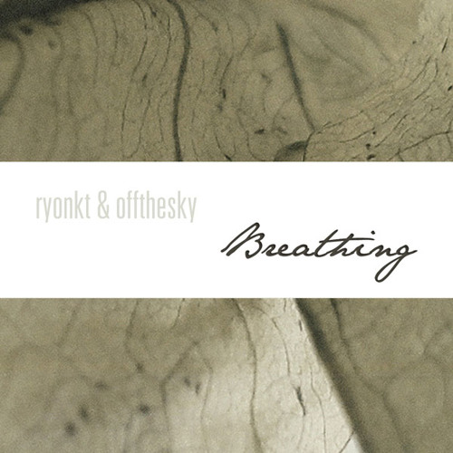 ryonkt & offthesky - Breathing (album preview)