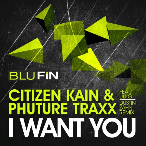Citizen Kain & Phuture Traxx feat. Lili G - I Want You (Original Mix) snippet -BluFin