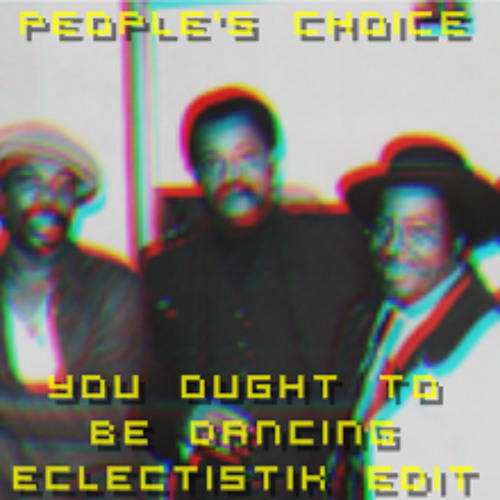 People's Choice - You Ought To Be Dancin' (EclectistiK Edit)