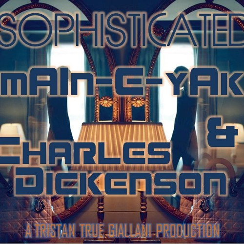 Sophisticated - mAIn-E-yAk & Charles Dickenson [LOW RHYDERZ]