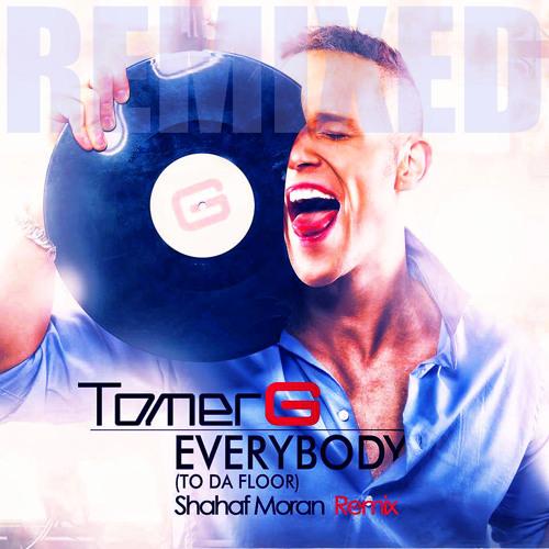 Tomer G - Everybody (Shahaf Moran Short Edit)
