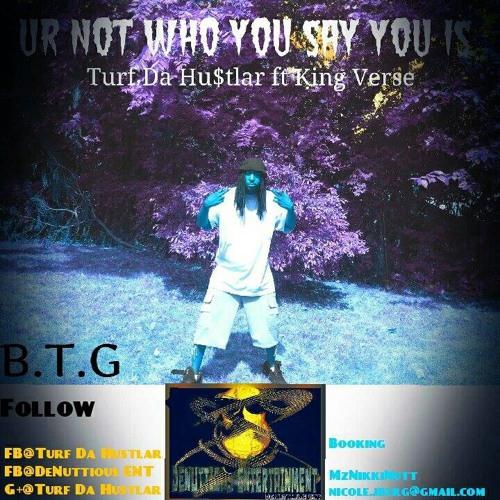 Turf Da Hustlar Ur Not Who You Say You Is Ft King Verses