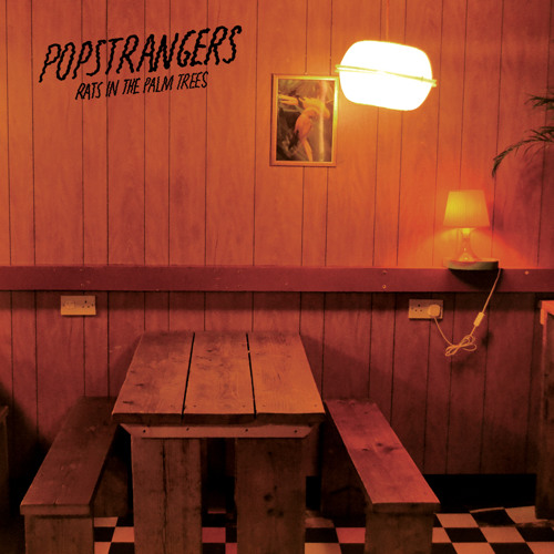 Popstrangers - Rats In The Palm Trees