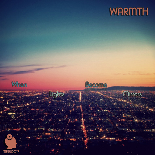 Warmth - When Lights Become Mirrors EP - Preview [MFIELD017] - Out Now All Stores!