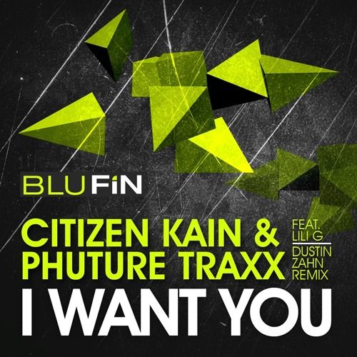 Citizen Kain & Phuture Traxx feat. Lili G - I Want You (BluFin Records)