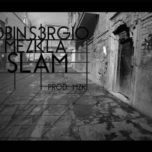Robin Zuum, Mezkla Dohnʌire y S3rgio - Slam [Prod. Mezkla]