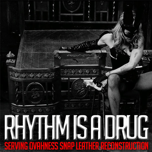 FREE DOWNLOAD: RHYTHM IS A DRUG (SERVING'S SNAP LEATHER RECONSTRUCTION)