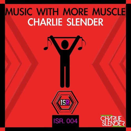 ISR004 : Charlie Slender - Music With More Muscle (Original Mix)