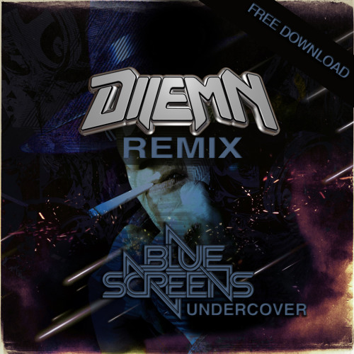 Bluescreens - Undercover (Dilemn Remix) FREE DOWNLOAD