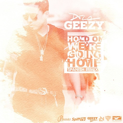 @DeLaGhettoReal - Hold On We're Going Home (Official Spanish Remix)