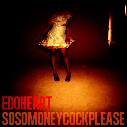 Edoheart - Sosomoneycockplease (Mpula's Cuca And Castrol Oil Can Remix)