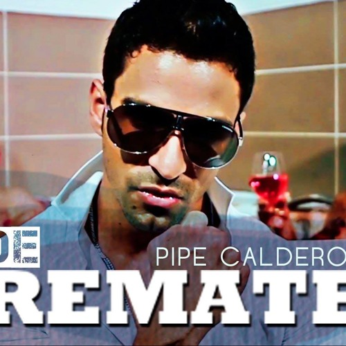 Pipe Calderon Ft. Oco Yaje - De Remate (Dj Zteeven  & DVJ Cesar Moreno)