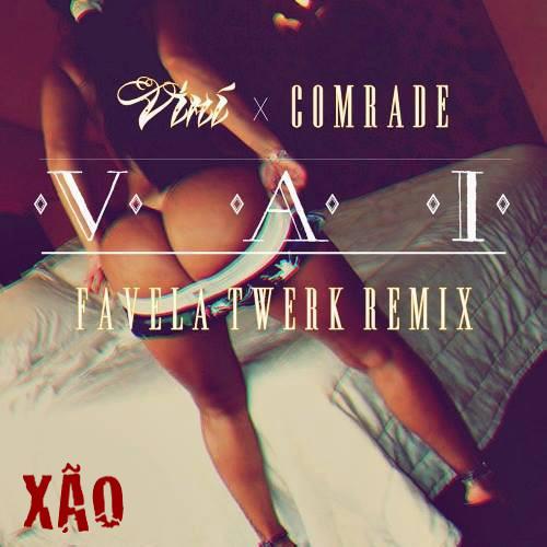 """VAI"" Favela Twerk Remix - (VINI X DJ COMRADE) - XAO PRODUCTIONS/MAN RECORDINGS"
