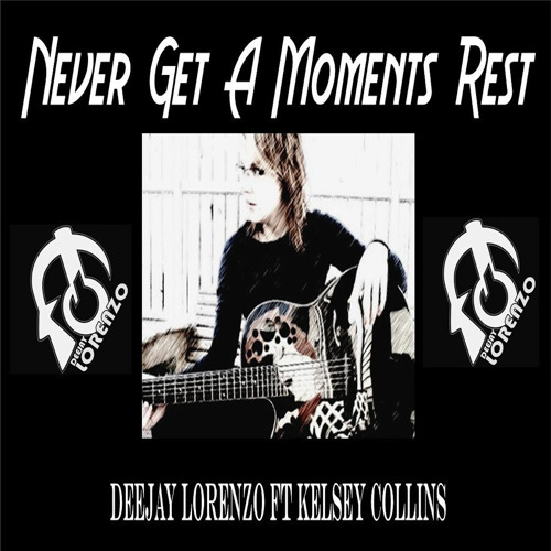 Never Get A Moments Rest - Deejay Lorenzo ft Kelsey Collins